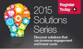 2015 Solutions Series. Discover solutions that can increase engagement and lower costs. Register Today!
